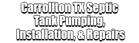 Carrollton TX Septic Tank Pumping, Installation, & Repairs Logo-We offer Septic Service & Repairs, Septic Tank Installations, Septic Tank Cleaning, Commercial, Septic System, Drain Cleaning, Line Snaking, Portable Toilet, Grease Trap Pumping & Cleaning, Septic Tank Pumping, Sewage Pump, Sewer Line Repair, Septic Tank Replacement, Septic Maintenance, Sewer Line Replacement, Porta Potty Rentals, and more.
